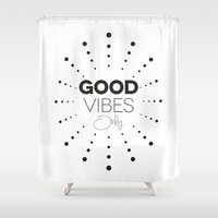 good vibes only Shower Curtains featuring GOOD VIBES ONLY by Fybur