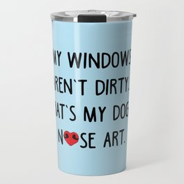 My windows aren't dirty...that's my dog's nose art! Travel Mug