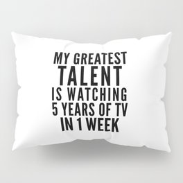 MY GREATEST TALENT IS WATCHING 5 YEARS OF TV IN 1 WEEK Pillow Sham