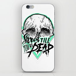 Shred Till You're Dead iPhone Skin