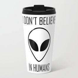I Don't Believe in Humans Travel Mug