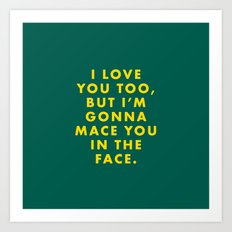 The Darjeeling Limited - I love you too, but I'm gonna mace you in the face Art Print