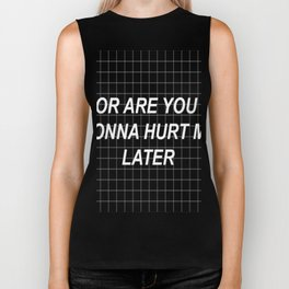 Or are you gonna hurt me later :( Biker Tank
