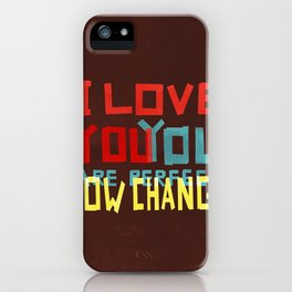 I LOVE YOU YOU ARE PERFECT NOW CHANGE iPhone Case