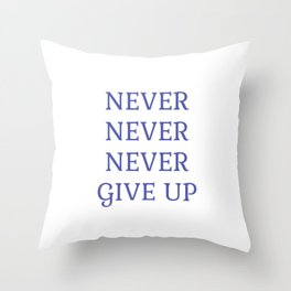 NEVER NEVER NEVER GIVE UP Throw Pillow