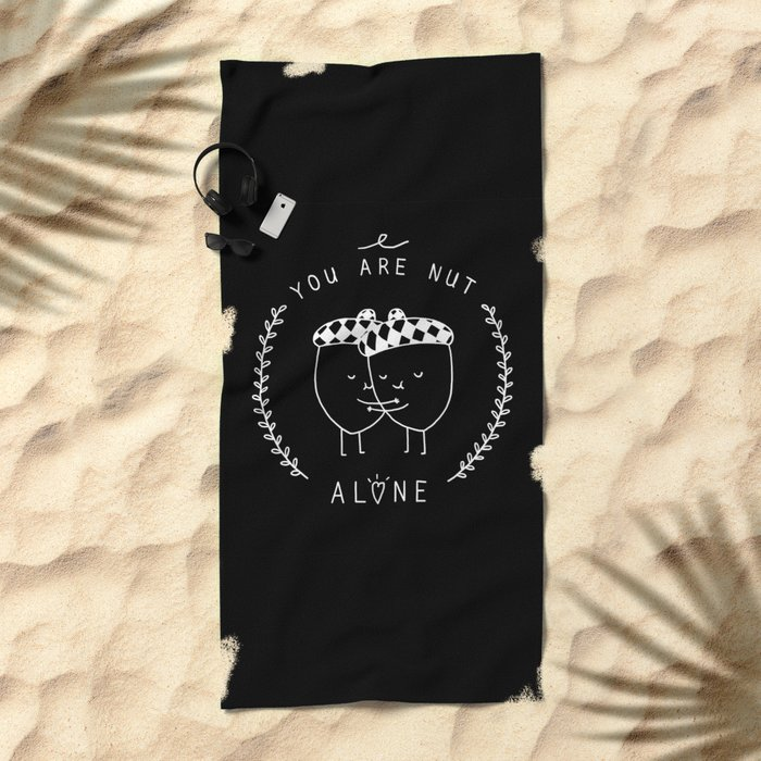 You are nut alone Beach Towel