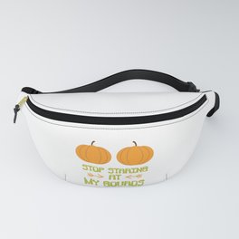 Stop Staring At My Gourds Pumpkin Halloween product Fanny Pack