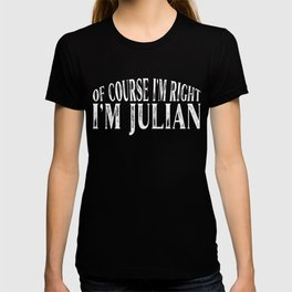 Of Course I'm Right I'm Julian Personalized Named design T-shirt