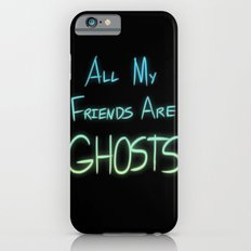 All My Friends are Ghosts Slim Case iPhone 6s