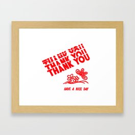 Thank You Have A Nice Day Framed Art Print