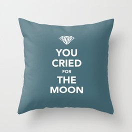 You Cried For The Moon Throw Pillow