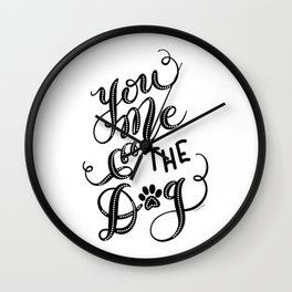 You Me & the Dog Hand Lettered Script Design Wall Clock
