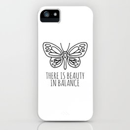 There is beauty in balance butterfly iPhone Case