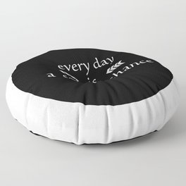 every day is a second chance Floor Pillow