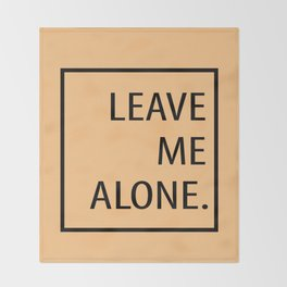 Leave Me Alone Throw Blanket