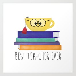 Best TEAcher Ever Art Print