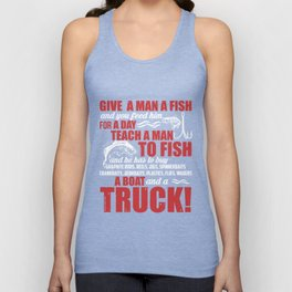 Give A Man A Fish For A Day Teach A Man To Fish A Boat And A Truck T Shirt Unisex Tank Top