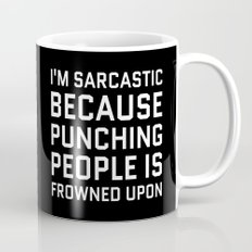 I'M SARCASTIC BECAUSE PUNCHING PEOPLE IS FROWNED UPON (Black & White) Mug