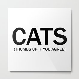 Cats. (Thumbs up if you agree) in black. Metal Print