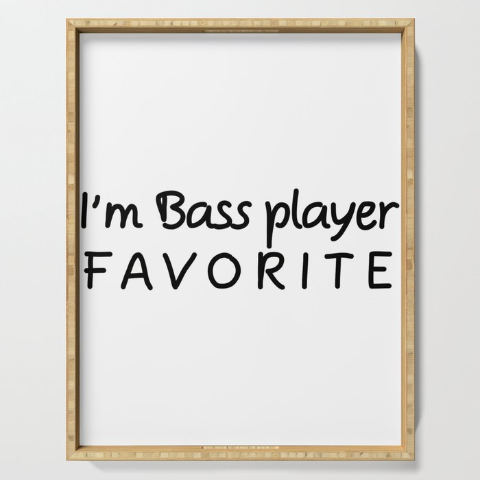 I'm Bass player Favorite Bass player Serving Tray
