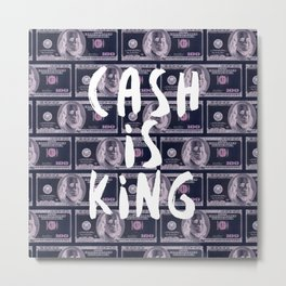 Cash is King Metal Print