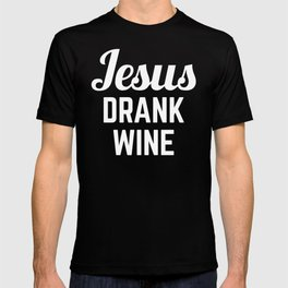 Jesus Drank Wine Funny Quote T-shirt