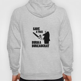 Save a Tree, Burn a Bureaucrat Hoody