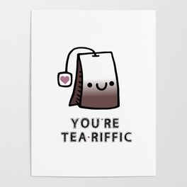You're Tea-Riffic Poster
