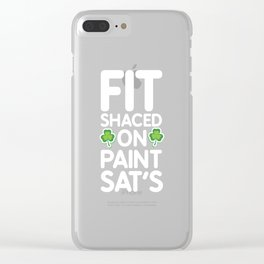 Fit Shaced on Paint Sat's St. Patrick's Day T-Shirt Clear iPhone Case