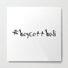 #boycottbali Metal Print
