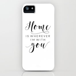 Home Is Wherever I'm With You,Home Decor Wall Art,Home Sign,Family Sign,Home Wall Decor iPhone Case