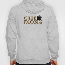 Coffee Is For Closers Hoody