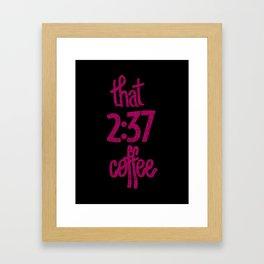 That 2:37 Coffee Framed Art Print