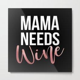 Mama Needs Wine Metal Print