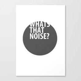 whats that noise? Canvas Print