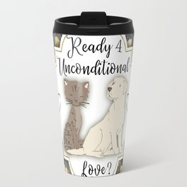 Ready for Unconditional Love from Pets Travel Mug