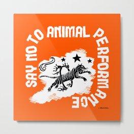 Say NO to Animal Performance Tiger I Metal Print