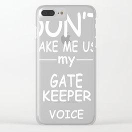GATE-KEEPER-tshirt,-my-GATE-KEEPER-voice Clear iPhone Case