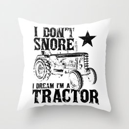 I don't snore I dream I'm a tractor for farmer Throw Pillow