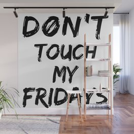 Don't Touch My Fridays Wall Mural