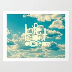 Life is But a Dream Art Print