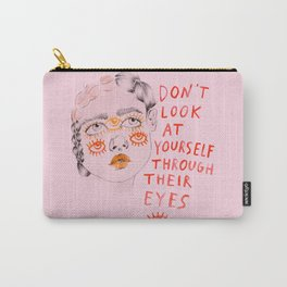 Don't look at yourself through their eyes Carry-All Pouch