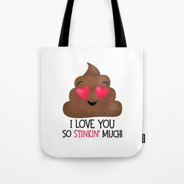 I Love You So Stinkin' Much! - Poop Tote Bag