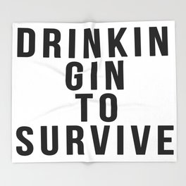DRINKIN GIN TO SURVIVE Throw Blanket