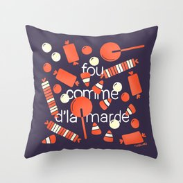 FOU COMME D'LA MARDE Throw Pillow