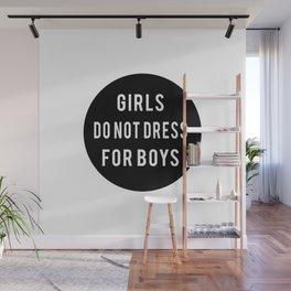 Girls do not dress for boys Wall Mural
