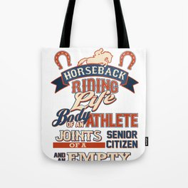 Horse Lover Horseback Riding Life Body of an Athlete Jpints of a Senior Citizen and an Empty Bank Ac Tote Bag