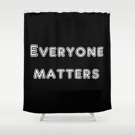 Everyone matters Shower Curtain