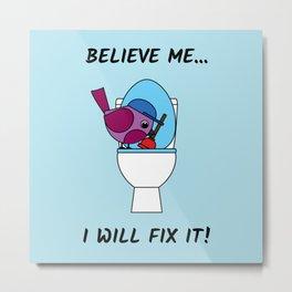 Believe Me... I Will Fix It - Plumber Bird Metal Print
