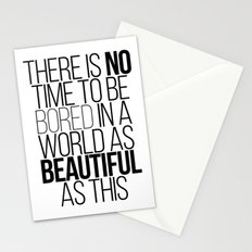 THERE IS NO TIME TO BE BORED IN A WORLD AS BEAUTIFUL AS THIS Stationery Cards